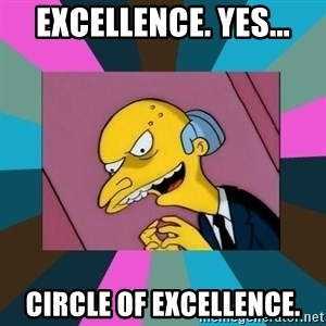 Mr. Burns - Excellence. Yes... Circle of Excellence.