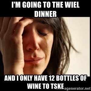 First World Problems - I'm going to the wiel dinner  And I only have 12 bottles of wine to tske