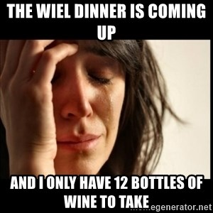 First World Problems - The wiel dinner is coming up  And I only have 12 bottles of wine to take