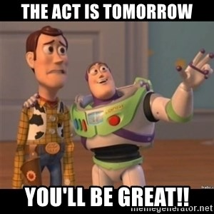 Buzz lightyear meme fixd - The ACT is tomorrow You'll be Great!!