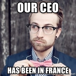 Scumbag Analytic Philosopher - our ceo has been in france