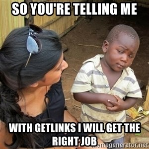 skeptical black kid - SO YOU'RE TELLING ME WITH GETLINKS I WILL GET THE RIGHT JOB
