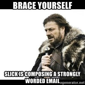 Winter is Coming - Brace yourself Slick is composing a strongly worded email