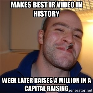 Good Guy Greg - makes best ir video in history week later raises a million in a capital raising