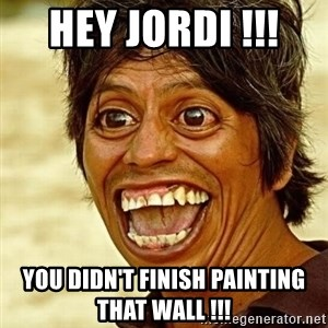 Crazy funny - Hey Jordi !!!  You didn't finish painting that wall !!!