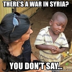 skeptical black kid - there's a war in Syria? you don't say...