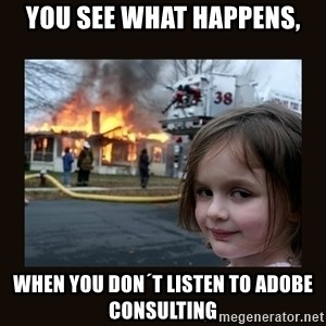 burning house girl - You see what happens, When you don´t listen to Adobe consulting