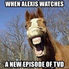 Horse - When Alexis Watches  A New Episode of TVD