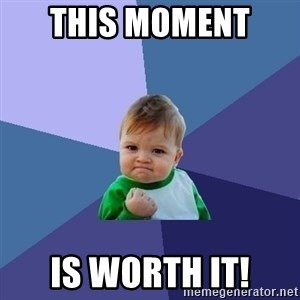 Success Kid - THIS MOMENT  IS WORTH IT!