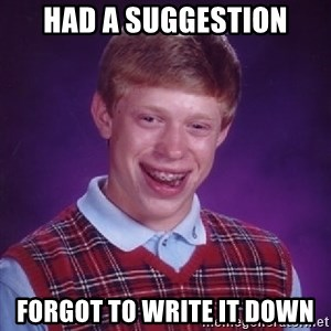 Bad Luck Brian - had a suggestion forgot to write it down