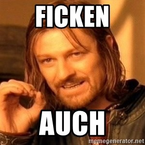 One Does Not Simply - ficken auch