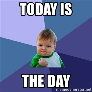 Success Kid - Today is  The day
