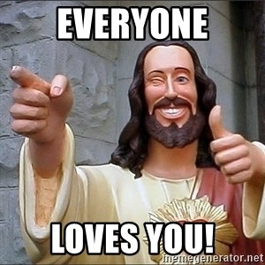 jesus says - Everyone Loves you!