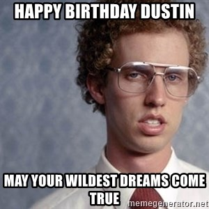 Napoleon Dynamite - Happy Birthday Dustin May your wildest dreams come true