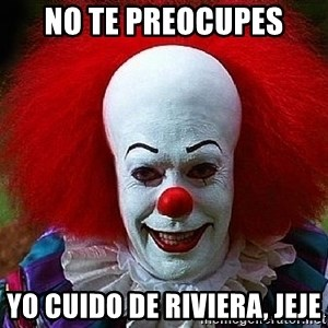Pennywise the Clown - No te preocupes Yo cuido de Riviera, jeje