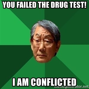 High Expectations Asian Father - you failed the drug test! i am conflicted