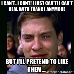 crying peter parker - I can't.. I cant! I just can't! I CAN'T deal with France Anymore But i'll pretend to like them....