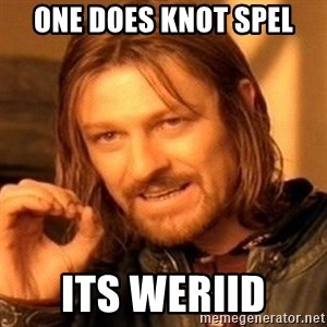 One Does Not Simply - One does knot spel Its weriid