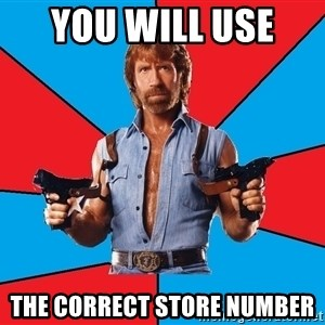 Chuck Norris  - You will use  the correct store number