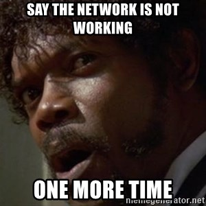 Angry Samuel L Jackson - Say the network is not working one more time