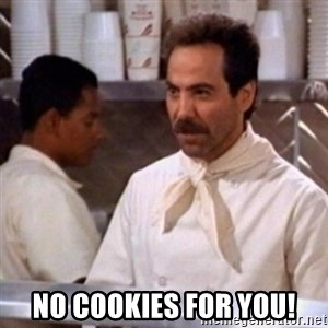 No Soup for You - NO COOKIES FOR YOU!