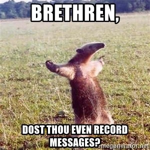 Anteater - Brethren, Dost thou even record messages?