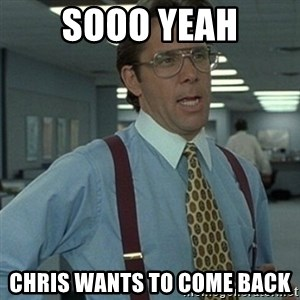 Office Space Boss - Sooo Yeah Chris wants to come back