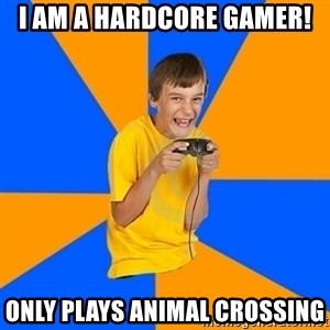 Annoying Gamer Kid - I am a hardcore gamer! Only Plays animal crossing