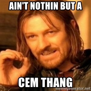 ODN - Ain't nothin but a  CEM Thang