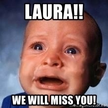 Very Sad Kid - Laura!! We will miss you!