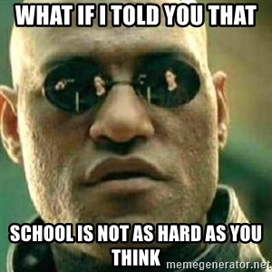 What If I Told You - What if i told you that School is not as hard as you think