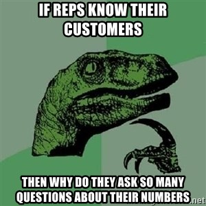 Philosoraptor - If Reps know their customers Then why do they ask so many questions about their Numbers