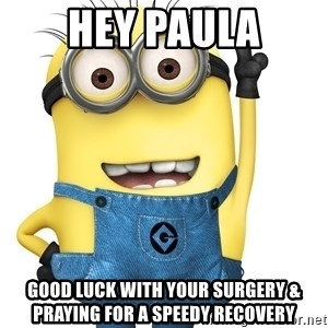 Despicable Me Minion - hey paula good luck with your surgery & praying for a speedy recovery
