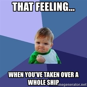 Success Kid - That feeling... When you've taken over a whole ship