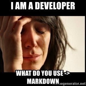 First World Problems - I am a developer what do you use ->  MarkDown