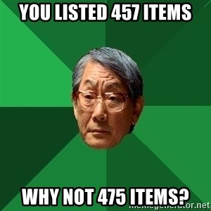 High Expectations Asian Father - You listed 457 items Why not 475 items?