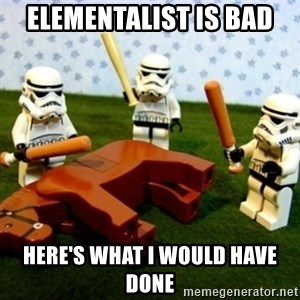 Beating a Dead Horse stormtrooper - Elementalist is bad here's what I would have done