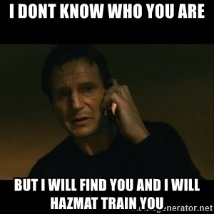 liam neeson taken - I dont know who you are but i will find you and i will hazmat train you