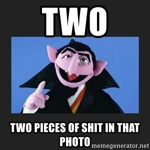 The Count from Sesame Street - two two pieces of shit in that photo