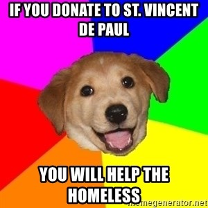 Advice Dog - if you donate to st. Vincent de Paul you will help the homeless