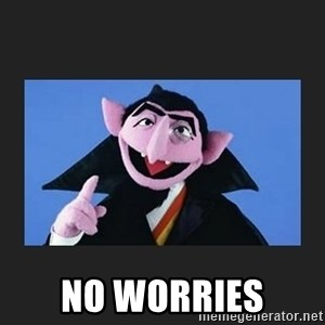 The Count from Sesame Street - No worries