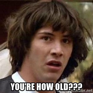 Conspiracy Keanu - you're how old???