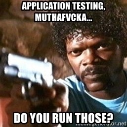 Pulp Fiction - application testing, muthafvcka... do you run those?