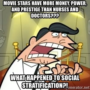 Timmy turner's dad IF I HAD ONE! - movie stars have more money, power, and prestige than nurses and doctors??? what happened to social stratification?!