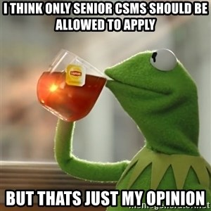 Kermit The Frog Drinking Tea - I think only senior CSMs should be allowed to apply But thats just my opinion