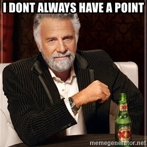 The Most Interesting Man In The World - I dont always have a point