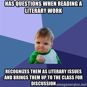 Success Kid - Has questions when reading a literary work Recognizes them as literary issues and brings them up to the class for discussion