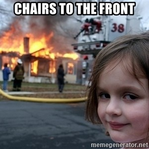Disaster Girl - Chairs to the front