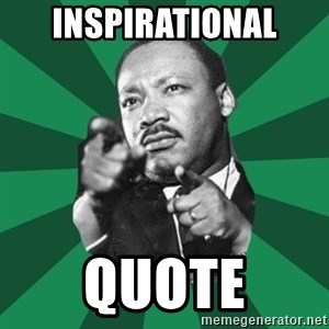Martin Luther King jr.  - INSPIRATIONAL QUOTE