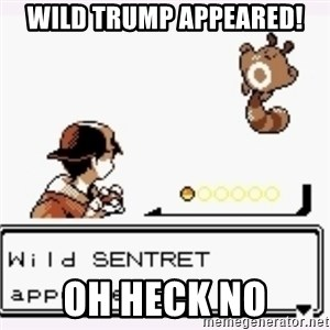 a wild pokemon appeared - wild trump appeared! oh heck no